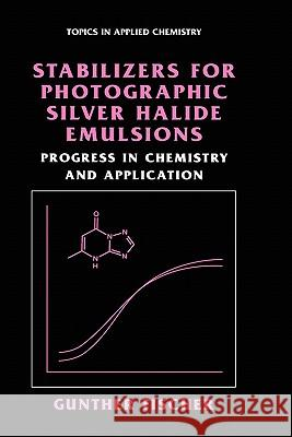 Stabilizers for Photographic Silver Halide Emulsions: Progress in Chemistry and Application Gunther Fischer 9780306479052