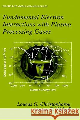 Fundamental Electron Interactions with Plasma Processing Gases Loucas G. Christophorou James K. Olthoff L. G. Christophorou 9780306480379