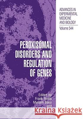 Peroxisomal Disorders and Regulation of Genes Frank Roels Myriam Baes Sylvia d 9780306481741