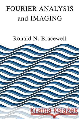 Fourier Analysis and Imaging Ronald Newbold Bracewell 9780306481871