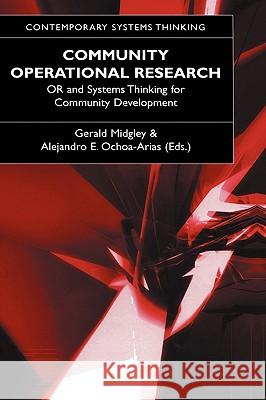 Community Operational Research: Or and Systems Thinking for Community Development Gerald Midgley Alejandro Ochao-Arias Alejandro Ochoa-Arias 9780306483356