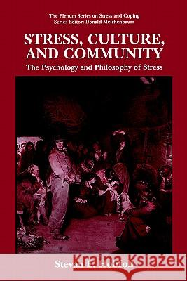 Stress, Culture, and Community: The Psychology and Philosophy of Stress Stevan E. Hobfoll S. E. Hobfoll 9780306484445