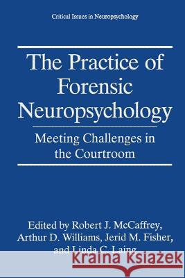 The Practice of Forensic Neuropsychology: Meeting Challenges in the Courtroom Robert J. McCaffrey Arthur D. Williams Jerid M. Fisher 9780306484483