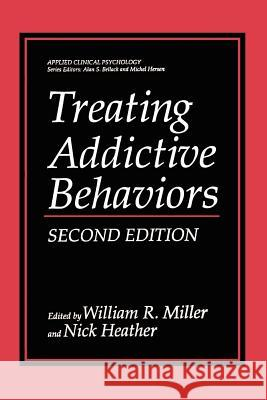 Treating Addictive Behaviors William R. Miller Nick Heather 9780306484506 Kluwer Academic Publishers
