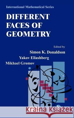 Different Faces of Geometry Simon K. Donaldson Yakov Eliashberg Mikhael Gromov 9780306486579