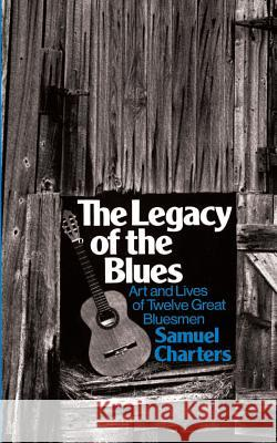 The Legacy of the Blues: Art and Lives of Twelve Great Bluesmen Samuel Barclay Charters 9780306800542