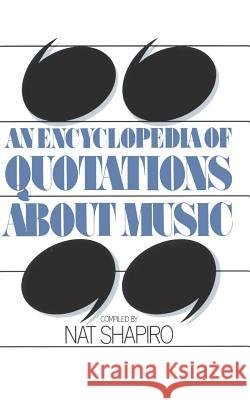 An Encyclopedia of Quotations about Music Nat Shapiro 9780306801389