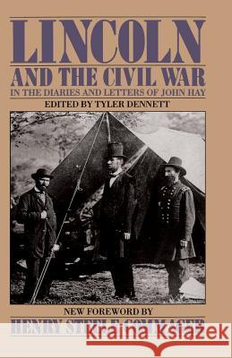 Lincoln and the Civil War: In the Diaries and Letters of John Hay John Hay Tyler Dennett Henry S. Commager 9780306803406