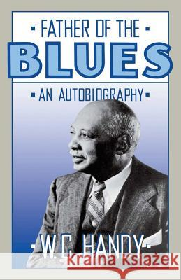 Father of the Blues: An Autobiography W. C. Handy Arna Wendell Bontemps Abbe Niles 9780306804212
