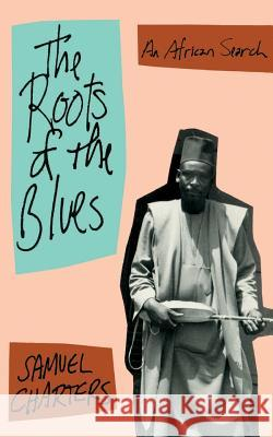 The Roots of the Blues: An African Search Samuel Barclay Charters 9780306804458