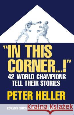 In This Corner . . . ! : Forty-two World Champions Tell Their Stories Peter Niels Heller Muhammad Ali 9780306806032