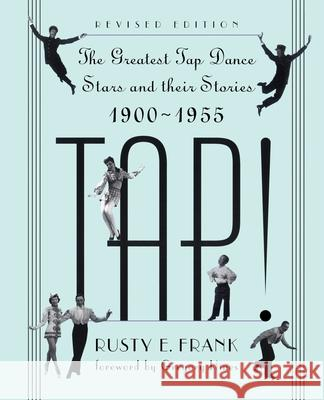 Tap!: The Greatest Tap Dance Stars and Their Stories, 1900-1955 Rusty Frank Gregory Hines 9780306806353