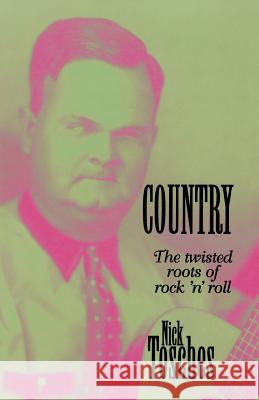 Country : The Twisted Roots Of Rock 'n' Roll Nick Tosches 9780306807138