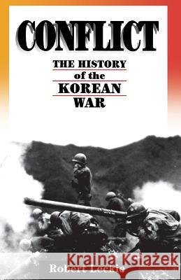 Conflict: The History of the Korean War, 1950-1953 Robert Leckie 9780306807169 Da Capo Press