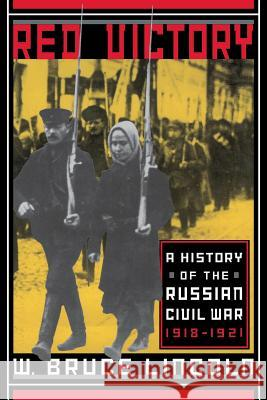 Red Victory: A History of the Russian Civil War W. Bruce Lincoln 9780306809095