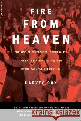 Fire from Heaven: The Rise of Pentecostal Spirituality and the Reshaping of Religion in the 21st Century Harvey Cox 9780306810497