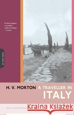 A Traveller in Italy H. V. Morton Barbara Grizzuti Harrison 9780306810787 Da Capo Press