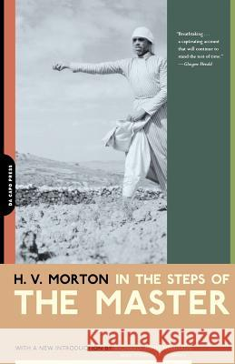 In the Steps of the Master H. V. Morton Richard John Neuhaus 9780306810817 Da Capo Press