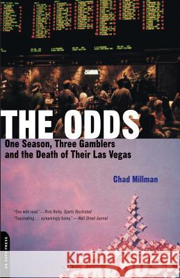 The Odds: One Season, Three Gamblers, and the Death of Their Las Vegas Chad Millman 9780306811562