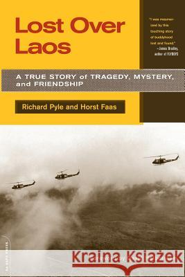 Lost Over Laos : A True Story Of Tragedy, Mystery, And Friendship Richard Pyle Horst Faas David Halberstam 9780306812514 Da Capo Press