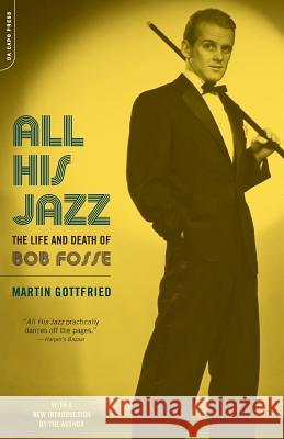 All His Jazz: The Life & Death of Bob Fosse Martin Gottfried 9780306812842