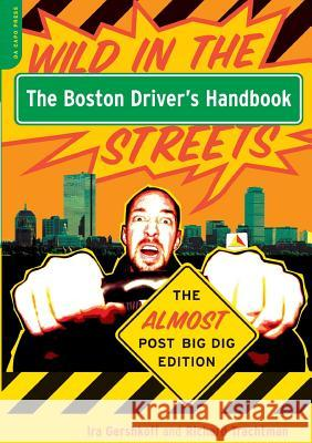 The Boston Driver's Handbook: The Almost Post Big Dig Edition Ira Gershkoff Richard Trachtman 9780306813269