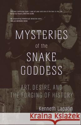 Mysteries of the Snake Goddess: Art, Desire, and the Forging of History Kenneth Lapatin 9780306813283