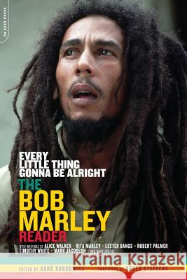 Every Little Thing Gonna Be Alright: The Bob Marley Reader Hank Bordowitz Roger Steffens 9780306813405