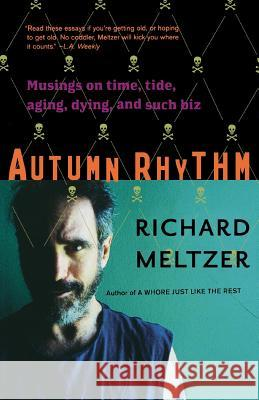 Autumn Rhythm: Musings on Time, Tide, Aging, Dying, and Such Biz Richard Meltzer 9780306813818