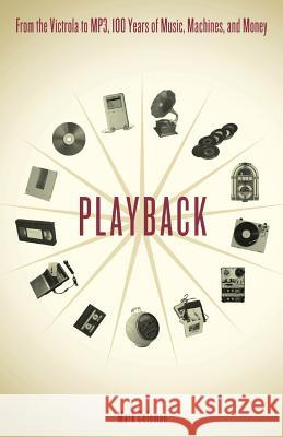 Playback: From the Victrola to MP3, 100 Years of Music, Machines and Money Mark Coleman 9780306813900
