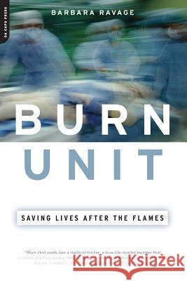 Burn Unit: Saving Lives After the Flames Barbara Ravage 9780306814198