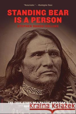 Standing Bear Is a Person: The True Story of a Native American's Quest for Justice Stephen Dando-Collins 9780306814419