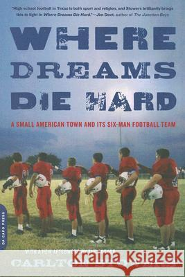 Where Dreams Die Hard: A Small American Town and Its Six-Man Football Team Carlton Stowers 9780306814976