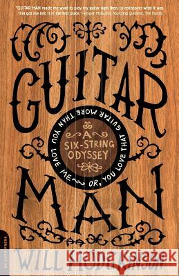 Guitar Man: A Six-String Odyssey, Or, You Love That Guitar More Than You Love Me Will Hodgkinson 9780306815140