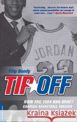 Tip-Off: How the 1984 NBA Draft Changed Basketball Forever Filip Bondy 9780306816123