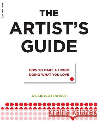 The Artist's Guide: How to Make a Living Doing What You Love Jackie Battenfield 9780306816529