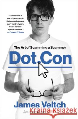 Dot Con: The Art of Scamming a Scammer James Veitch 9780306874598