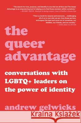 The Queer Advantage: Conversations with Lgbtq+ Leaders on the Power of Identity Andrew Gelwicks 9780306874628