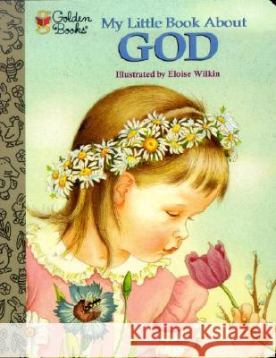 My Little Book about God Jane Werner Watson Eloise Wilkin Eloise Burns Wilkin 9780307203120