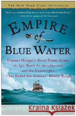 Empire of Blue Water: Captain Morgan's Great Pirate Army, the Epic Battle for the Americas, and the Catastrophe That Ended the Outlaws' Bloo Stephan Talty 9780307236616