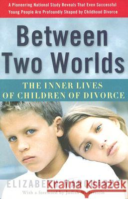 Between Two Worlds: The Inner Lives of Children of Divorce Elizabeth Marquardt 9780307237118