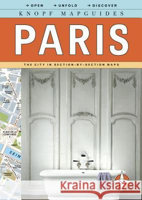 Knopf Mapguides: Paris: The City in Section-By-Section Maps Knopf Guides 9780307263889
