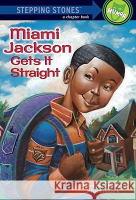 Miami Jackson Gets It Straight Patricia C. McKissack Michael D. Chesworth Fredrick, Jr. McKissack 9780307265012 Random House Books for Young Readers