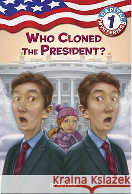 Capital Mysteries #1: Who Cloned the President? Ron Roy Liza Woodruff Timothy Bush 9780307265104 Random House Books for Young Readers