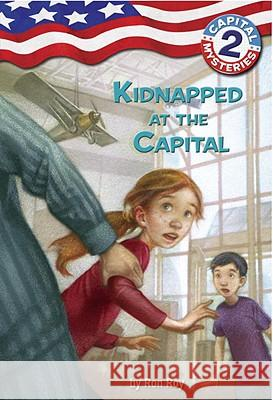 Capital Mysteries #2: Kidnapped at the Capital Ron Roy Liza Woodruff Timothy Bush 9780307265142 Random House Books for Young Readers