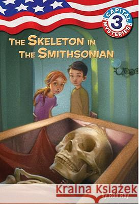 Capital Mysteries #3: The Skeleton in the Smithsonian Ron Roy Jean-Claude Ed. Roy Timothy Bush 9780307265173 Random House Books for Young Readers