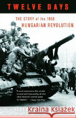 Twelve Days: The Story of the 1956 Hungarian Revolution Victor Sebestyen 9780307277954