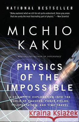 Physics of the Impossible: A Scientific Exploration Into the World of Phasers, Force Fields, Teleportation, and Time Travel Michio Kaku 9780307278821 Anchor Books