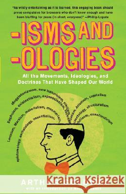 'isms & 'ologies: All the Movements, Ideologies and Doctrines That Have Shaped Our World Arthur Goldwag 9780307279071
