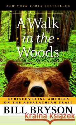 A Walk in the Woods: Rediscovering America on the Appalachian Trail Bill Bryson 9780307279460 Anchor Books